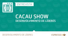 Série Cacau Show | Entrevista 1 de 5 – Desenvolvimento de líderes