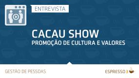 Série Cacau Show | Entrevista 2 de 5 – Promoção de Cultura e Valores