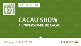 Série Cacau Show | Entrevista 4 de 5 – A Universidade do Cacau