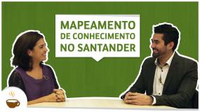Série Santander | Entrevista 6 de 6 – Mapeamento de conhecimentos fundamentais no Santander