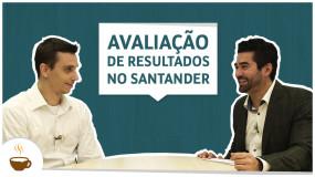 Série Santander | Entrevista 4 de 6 – Avaliação de Resultados no Santander