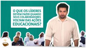 O que os líderes devem fazer quando seus colaboradores voltam das ações educacionais?