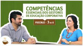 Série Fiocruz | 3/6 | Competências essenciais dos gestores de educação corporativa