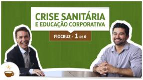 Série Fiocruz | 1/6 | Crise sanitária e educação corporativa