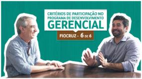 Série Fiocruz | 6/6 | Critérios de participação no Programa de Desenvolvimento Gerencial