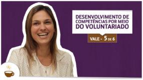 Série Vale | 5/6 | Desenvolvimento de competências por meio do voluntariado