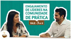 Série Vale I 3/6 I Engajamento de líderes na comunidade de prática
