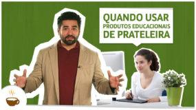 Quando usar produtos educacionais de prateleira?
