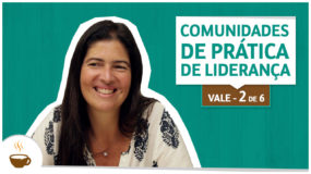 Série Vale | 2/6 | Comunidades de prática de liderança