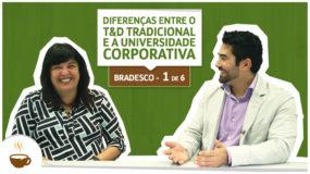 Série UniBrad Bradesco I 1 de 6 I Diferenças entre o T&D tradicional e a universidade corporativa