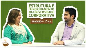 Série UniBrad Bradesco I 2 de 6 I Estrutura e funcionamento da universidade corporativa