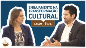 Série LATAM I 3 de 6 I Engajamento na transformação cultural