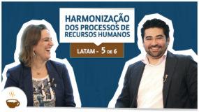 Série LATAM I 5 de 6 I Harmonização dos processos de RH