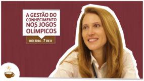 Série Rio 2016 | 7 de 8 | A gestão do conhecimento nos Jogos Olímpicos