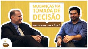 Série Chris Surdak | 5 de 6 | Mudanças na tomada de decisões