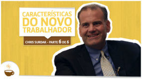 Série Chris Surdak | 6 de 6 | Características do novo trabalhador
