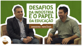 Série Unindústria | 1 de 5 | Desafios da Indústria e o Papel da Educação