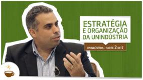 Série Unindústria | 2 de 5 | Estratégia e organização da Unindústria
