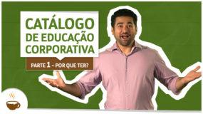 Catálogo de educação corporativa. Parte 1: por que ter?