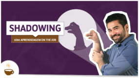 Série Aprendizagem on the job: Shadowing