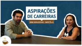 Série Sofia Esteves |1 de 6| – Aspirações de carreira