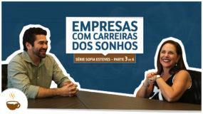 Série Sofia Esteves |3 de 6| – Empresas com Carreiras dos Sonhos