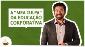 """A """"mea culpa"""" da educação corporativa"""