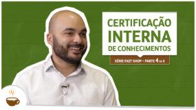 Série Fast Shop |4 de 6| – Certificação interna de conhecimentos
