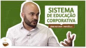 Série Fast Shop |6 de 6| – Sistema de Educação Corporativa