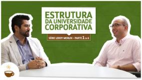 Série Leroy Merlin |1 de 6| – Estrutura da universidade corporativa