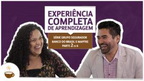 Série Grupo Segurador Banco do Brasil e Mapfre |2 de 6| -Experiência completa de aprendizagem