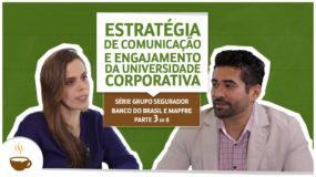 Série Grupo Segurador Banco do Brasil e Mapfre |3 de 6| – Estratégia de comunicação e engajamento da universidade corporativa