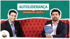 Série Rodrigo Leite |5 de 6| – Autoliderança