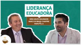 Série Grupo Segurador Banco do Brasil e Mapfre |4 de 6| – Liderança educadora
