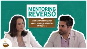Série Grupo Segurador Banco do Brasil e Mapfre |5 de 6| – Mentoring reverso