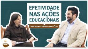 Série Regina Camargo |3 de 3| – Efetividade nas ações educacionais