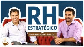 Série Roberto Dumani |1 de 6| – RH estratégico