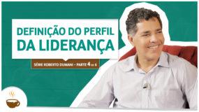 Série Roberto Dumani |4 de 6| – Definição do perfil da liderança