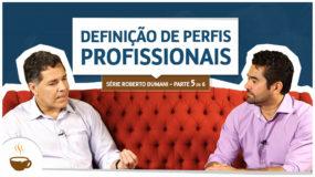 Série Roberto Dumani |5 de 6| – Definição de perfis profissionais