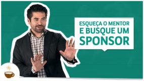 Esqueça o mentor e busque um patrocinador (sponsor)