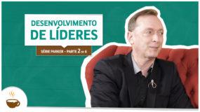Série Parker |2 de 6| – Desenvolvimento de líderes