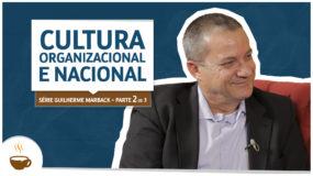 Série Guilherme Marback |2 de 3| – Cultura organizacional e nacional