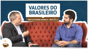 Série Guilherme Marback |3 de 3| – Valores do brasileiro