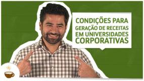 Condições para geração de receitas em Universidades Corporativas