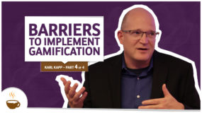Karl Kapp Series |4 of 4| – Barriers to implement gamification