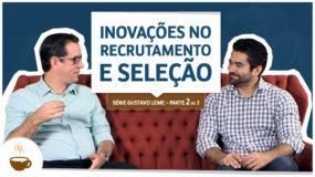 Série Gustavo Leme  2 de 3  Inovações no recrutamento e seleção