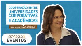 Série Suceg – Gertrudes Dandolini – Cooperação entre universidades corporativas e acadêmicas