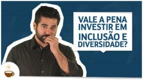 Vale a pena investir em inclusão e diversidade?