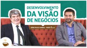 Série Paulo Sabbag |1 de 6| Desenvolvimento da visão de negócios