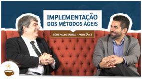 Série Paulo Sabbag  3 de 6  Implementação dos métodos ágeis